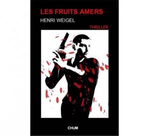 Henri Weigel - Les fruits amers