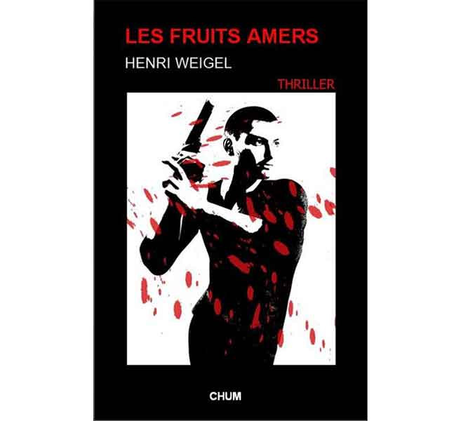 Henri Weigel - Les fruits amers