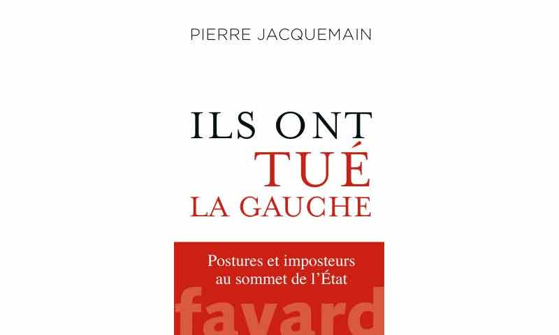 Pierre Jacquemain - Ils ont tué la gauche