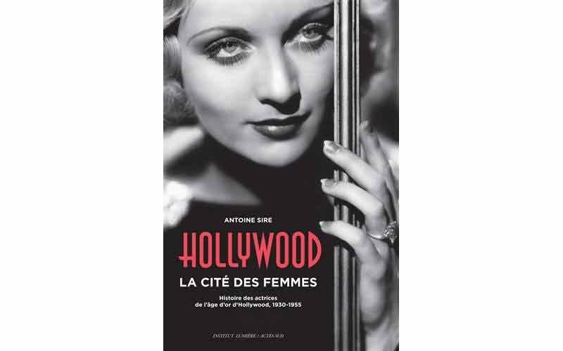 Antoine Sire - Hollywood, la cité des femmes