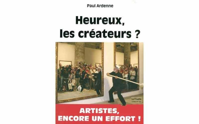 Paul Ardenne : Heureux, les créateurs ?