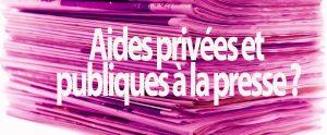 Presse : aides privées et publiques à la presse