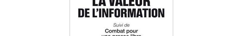 Edwy Plenel : La valeur de l'information - Suivi de Combat pour une presse libre