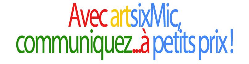 Avec artsixMic, communiquez...à petits prix !