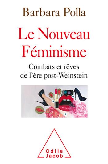 Barbara Polla : Le nouveau féminisme - Combats et rêves de l'ère post-Weinstein