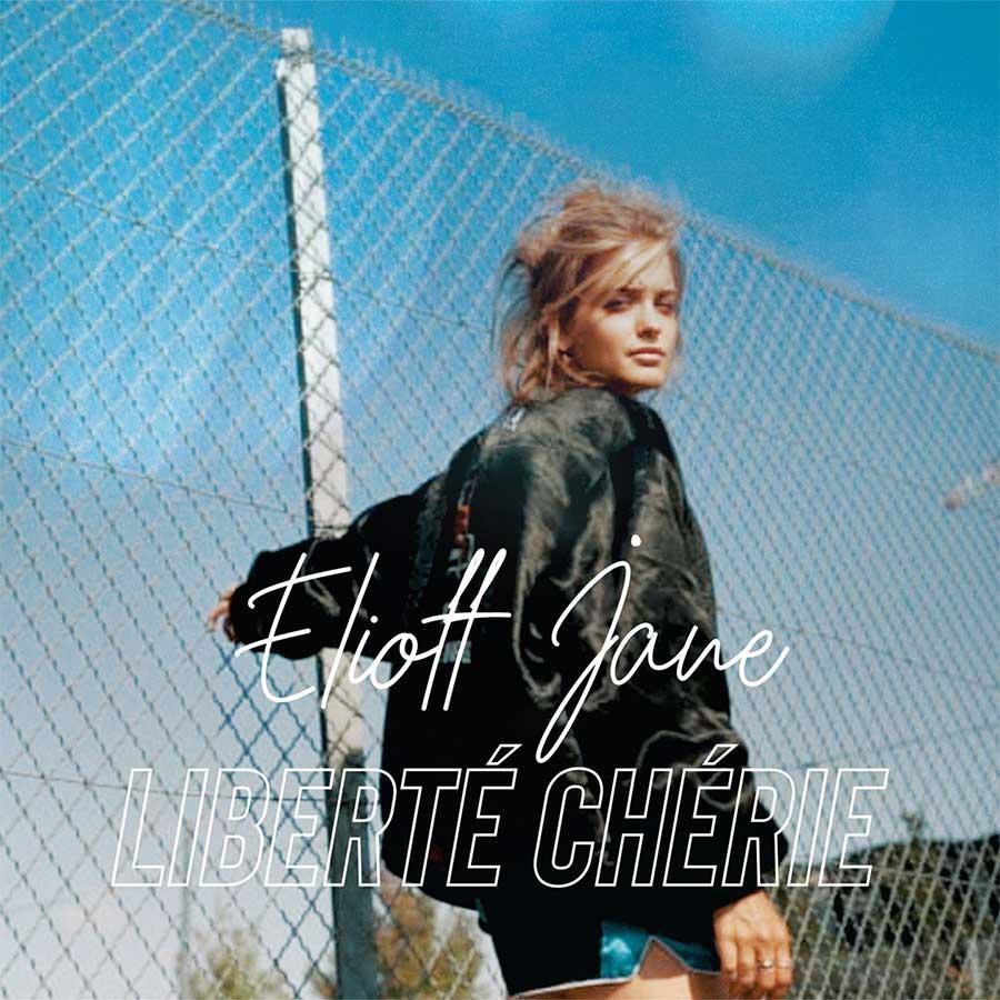 """Eliott Jane : """"Liberté Chérie"""""""